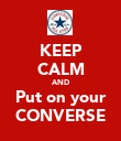 KEEP CALM AND Put on your CONVERSE - Personalised Poster large