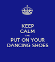 KEEP CALM AND PUT ON YOUR DANCING SHOES - Personalised Poster large