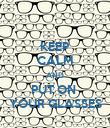 KEEP CALM AND PUT ON  YOUR GLASSES - Personalised Poster large