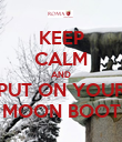 KEEP CALM AND PUT ON YOUR MOON BOOT - Personalised Poster large