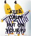 KEEP CALM and PUT ON YOUR PJ - Personalised Poster large