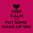 KEEP CALM AND PUT SOME  MAKE-UP ON! - Personalised Poster large