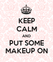 KEEP CALM AND PUT SOME MAKEUP ON - Personalised Poster large