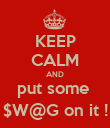 KEEP CALM AND put some  $W@G on it ! - Personalised Poster large