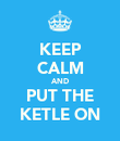 KEEP CALM AND PUT THE KETLE ON - Personalised Poster large