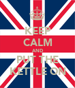 KEEP CALM AND PUT THE KETTLE ON - Personalised Poster large