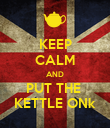 KEEP CALM AND PUT THE  KETTLE ONk - Personalised Poster large
