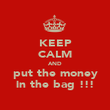 KEEP CALM AND put the money in the bag !!! - Personalised Poster large