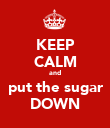 KEEP CALM and put the sugar DOWN - Personalised Poster small