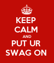 KEEP  CALM  AND PUT UR  SWAG ON  - Personalised Poster large