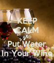 KEEP CALM AND Put Water In Your Wine - Personalised Poster large