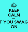 KEEP CALM AND PUT YOU SWAGG™ ON - Personalised Poster large
