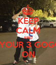 KEEP CALM AND PUT YOUR 3 GOGGLES ON - Personalised Poster small