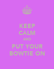 KEEP CALM AND PUT YOUR BOWTIE ON - Personalised Poster large