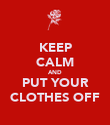KEEP CALM AND PUT YOUR CLOTHES OFF - Personalised Poster large