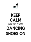 KEEP CALM AND PUT YOUR DANCING SHOES ON - Personalised Poster large