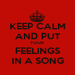 KEEP CALM AND PUT YOUR  FEELINGS IN A SONG - Personalised Poster large