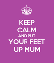 KEEP CALM AND PUT YOUR FEET UP MUM - Personalised Poster large