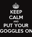 KEEP CALM AND PUT YOUR GOGGLES ON - Personalised Poster large