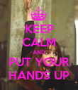KEEP CALM AND PUT YOUR HANDS UP - Personalised Poster large
