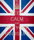KEEP CALM AND PUT YOUR HANDS UP !  - Personalised Poster large