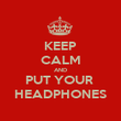 KEEP CALM AND PUT YOUR  HEADPHONES - Personalised Poster large