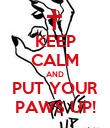 KEEP CALM AND PUT YOUR PAWS UP! - Personalised Poster large