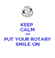 KEEP  CALM and PUT YOUR ROTARY SMILE ON - Personalised Poster large