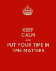 KEEP CALM AND PUT YOUR TIME IN TIME MATTERS - Personalised Poster large