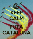 KEEP CALM AND PUTA CATALUÑA - Personalised Poster large