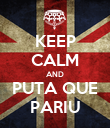 KEEP CALM AND PUTA QUE PARIU - Personalised Poster large