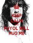 KEEP CALM AND PUYOL WILL HUG ME - Personalised Poster large