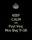 KEEP CALM AND Pyyt Veq  Mos Shaj TI QR - Personalised Poster small