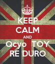 KEEP CALM AND Qcyo  TOY RE DURO - Personalised Poster large