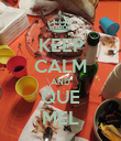 KEEP CALM AND QUE MEL - Personalised Poster large