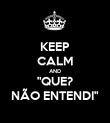 """KEEP CALM AND """"QUE? NÃO ENTENDI"""" - Personalised Poster large"""