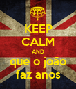 KEEP CALM AND que o joão faz anos - Personalised Large Wall Decal