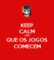 KEEP CALM AND QUE OS JOGOS COMECEM - Personalised Poster large