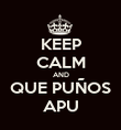 KEEP CALM AND QUE PUÑOS APU - Personalised Poster large