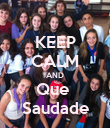 KEEP CALM AND Que  Saudade - Personalised Poster large