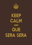 KEEP CALM AND QUE SERA SERA - Personalised Poster large