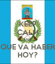 KEEP CALM AND QUE VA HABER HOY? - Personalised Poster large