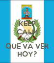 KEEP CALM AND QUE VA VER HOY? - Personalised Poster large