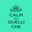 KEEP CALM AND QUELLI CHE - Personalised Poster large