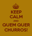 KEEP CALM AND QUEM QUER CHURROS! - Personalised Poster large