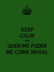 KEEP CALM AND QUER ME FUDER ME COME NAVAL - Personalised Poster large