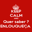 KEEP CALM AND Quer saber ? ENLOUQUEÇA  - Personalised Poster large