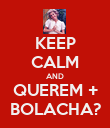 KEEP CALM AND QUEREM + BOLACHA? - Personalised Poster large