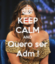 KEEP CALM AND Quero ser Adm ! - Personalised Poster large