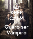 KEEP CALM AND Quero ser Vampiro - Personalised Poster large